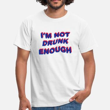 Alcohol i'm not drunk enough 2 - Camiseta hombre