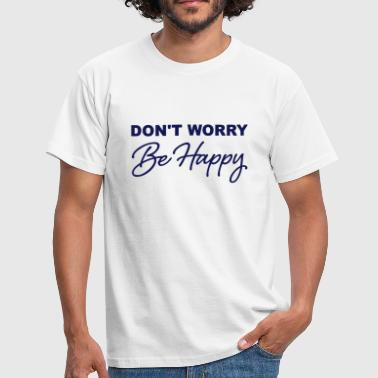 dont worry be happy - Männer T-Shirt