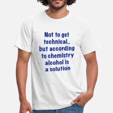 alcohol is a solution - Mannen T-shirt