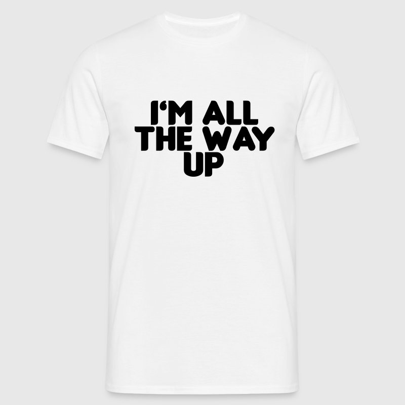 I'm All the way up - Männer T-Shirt