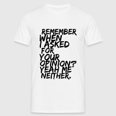 Remember when i askes for your opinion - Herre-T-shirt