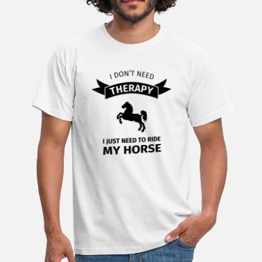 I Do Not Neet Therapy I don't neet therapy I just need to ride my horse - Men's T-Shirt