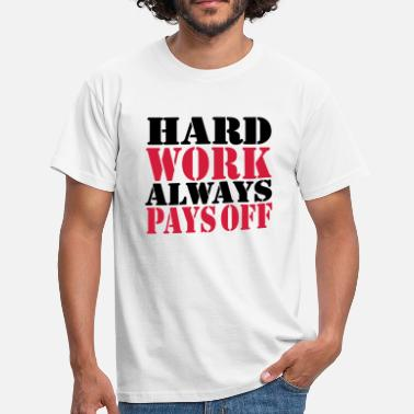 Hard Work Hard work always pays off - Men's T-Shirt