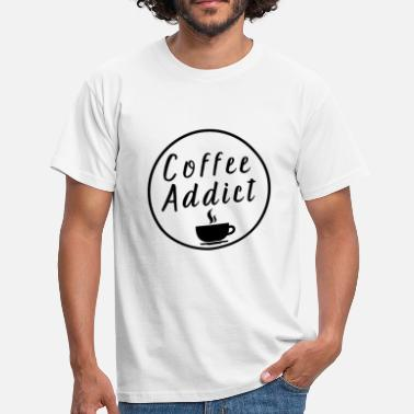 Coffee Addiction Coffee addict Coffee Addict - Men's T-Shirt