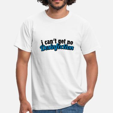 Ehec I can't get no Desinfection | H1N1 | Virus | EHEC T-Shirts - T-shirt Homme
