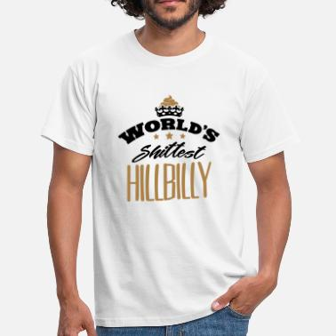 Hillbilly worlds shittest hillbilly - Men's T-Shirt