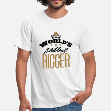 Rig worlds shittest rigger - T-shirt Homme