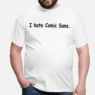 Comic Sans I hate comic sans - Men's T-Shirt