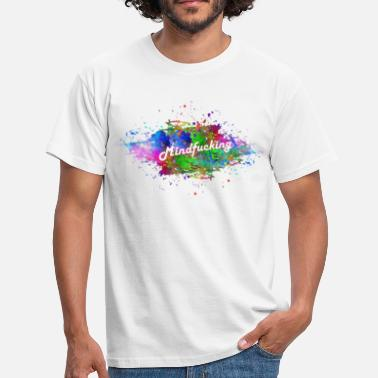 Mind Power Mind Fucking - Mind fuck Crazy Color Design - Men's T-Shirt