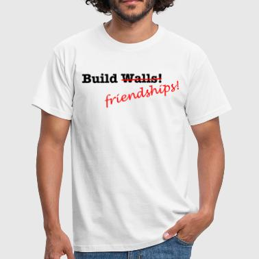 Build Friendships, not walls! - Men's T-Shirt
