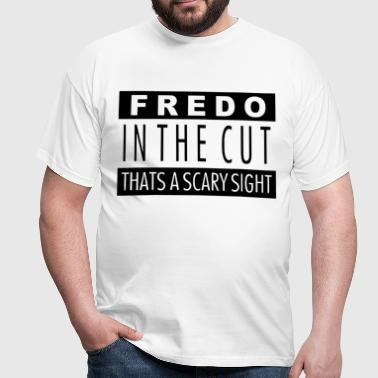 Fredo in the cut that's a scary sight - Men's T-Shirt