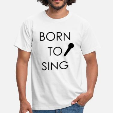 Born to Sing - Herre-T-shirt