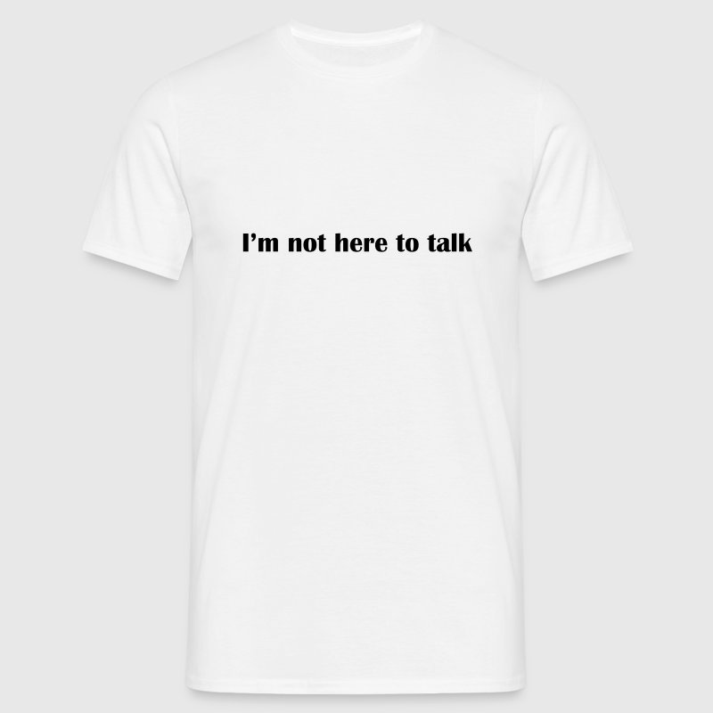I'am not here to talk | arnold - T-shirt Homme