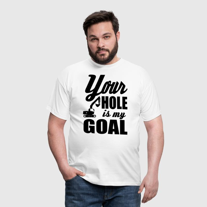 digger / power shovel: your hole is my goal - Men's T-Shirt