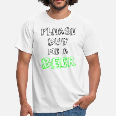 Buy Me A Beer PLEASE BUY ME A BEER - Men's T-Shirt