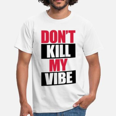 Gabber Kleding Don't Kill My Vibe - Mannen T-shirt