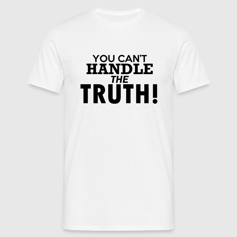 YOU CAN'T HANDLE THE TRUTH! Quote - Men's T-Shirt