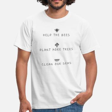 Trees help the bees plans more trees clean our seas - Men's T-Shirt