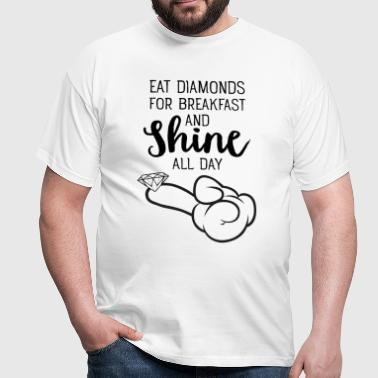 Eat Diamonds For Breakfast And Shine All Day - Herre-T-shirt