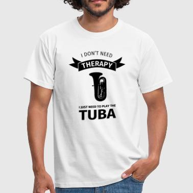 Tuba I don't need therapy I just need to play the tuba - T-shirt Homme