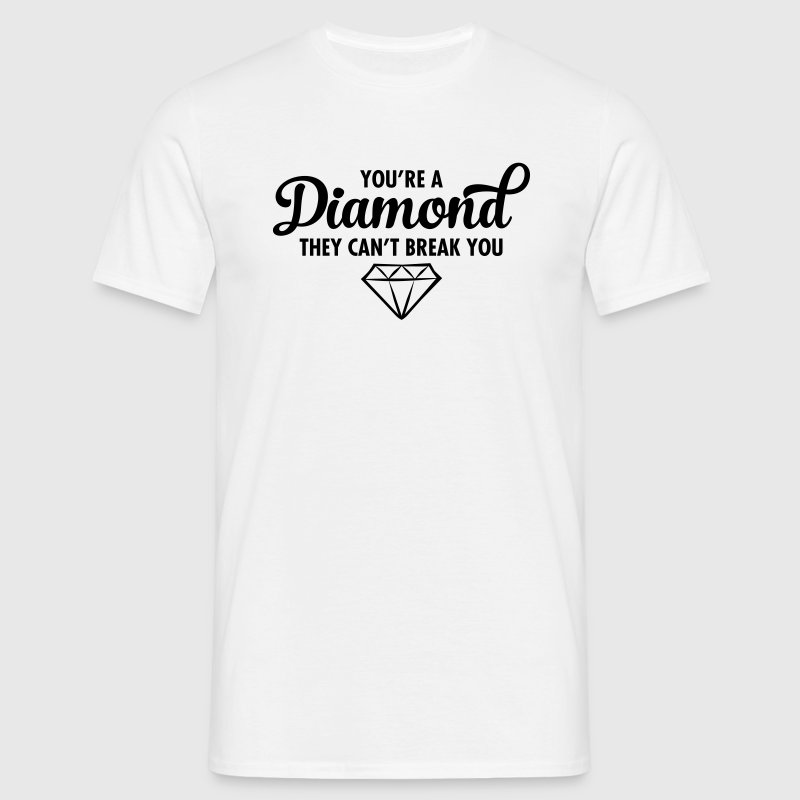 You\'re A Diamond - They Can\'t Break You - Men's T-Shirt