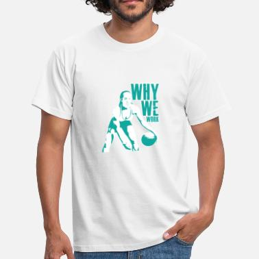We Work Why we work! Basketball basketball player gift - Men's T-Shirt