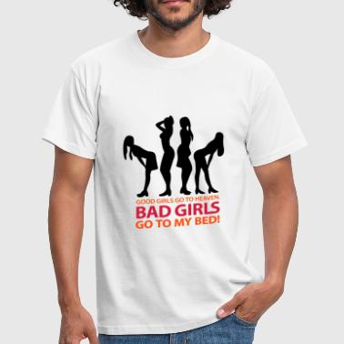 Bad girls end up in bed with me! - Men's T-Shirt