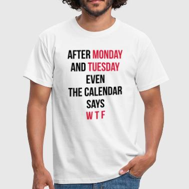 Monday, Tuesday, WTF - Mannen T-shirt