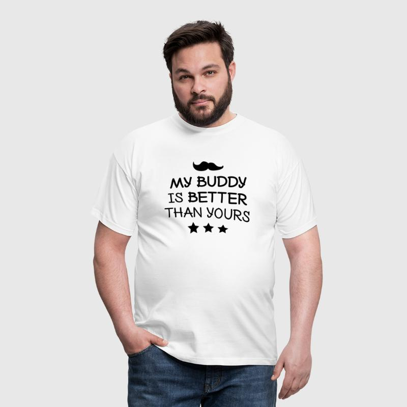 My buddy is better than yours - Men's T-Shirt