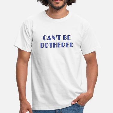 Ironie can't be bothered - Männer T-Shirt