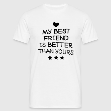 My best friend is better than yours - Men's T-Shirt