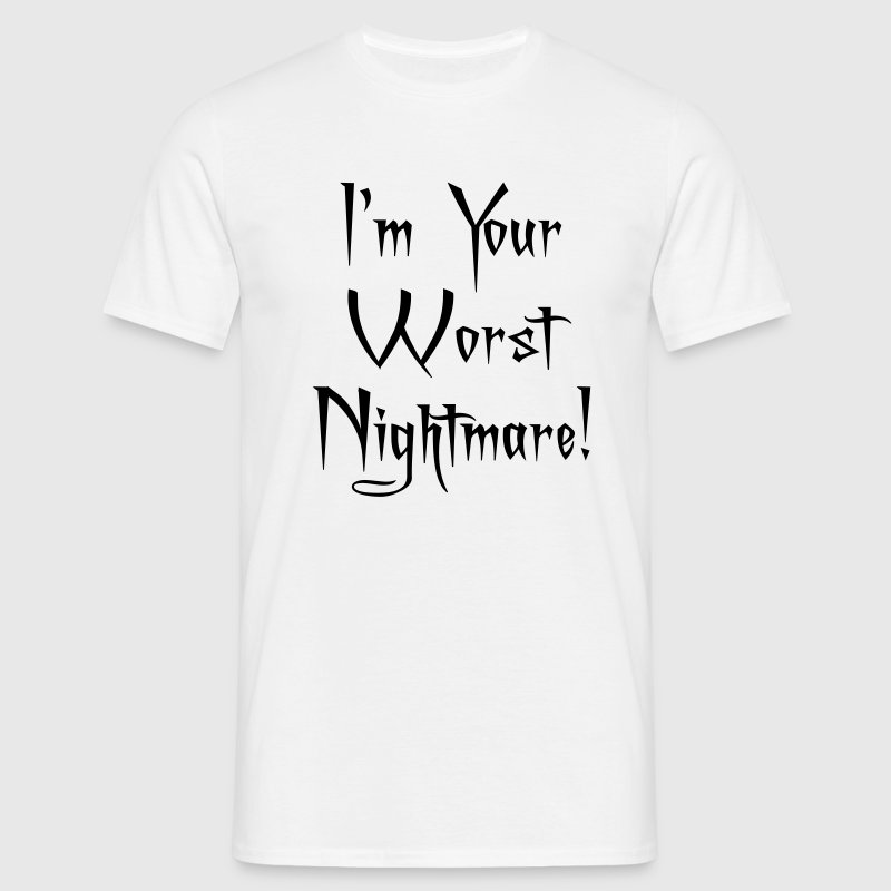 I'm Your Worst Nightmare - Mannen T-shirt