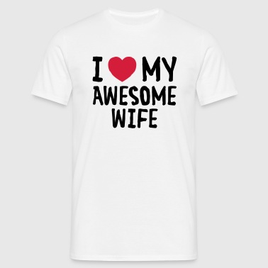 I Love (Heart) My Awesome Wife - T-shirt herr