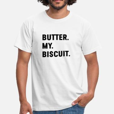Sex Flirten Butter My Biscuit Funny Sayings Sex Flirt Geschk - Mannen T-shirt