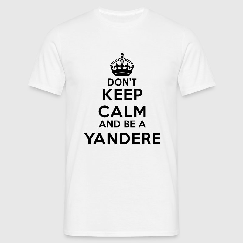 Don't keep calm and be a yandere - Männer T-Shirt