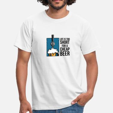 Cheap Beer Life is too short for cheap beer - Men's T-Shirt