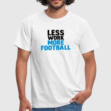 Football Witze less work more football - Männer T-Shirt