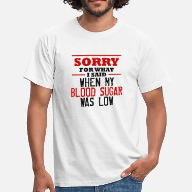 Blood Funny Diabetes Diabetic Sorry Low Blood Sugar Gift - Men's T-Shirt