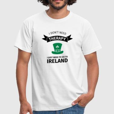 I don't neet therapy I just need to go to ireland - Männer T-Shirt
