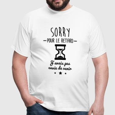sorry pour le retard,humour,bureau,citations - T-shirt Homme