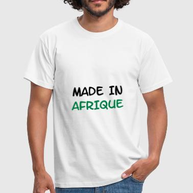 Made in AFRIQUE ! - T-shirt Homme