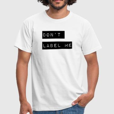 Don't label me - Geen etiketten en labels - Mannen T-shirt