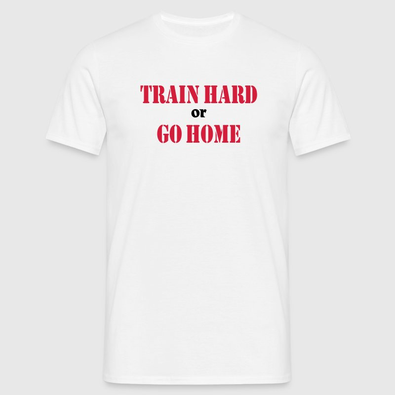 Train hard or go home - T-shirt Homme