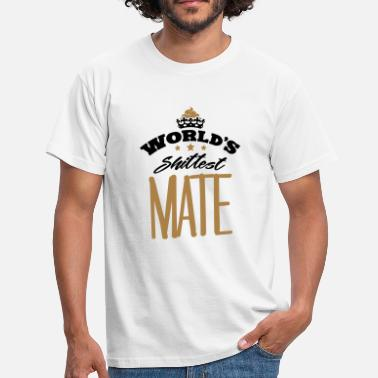 Mate worlds shittest mate - Men's T-Shirt