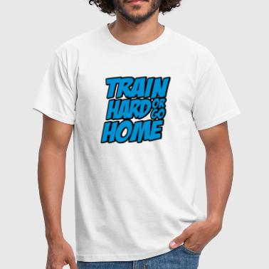 Train Hard Or Go Home Bodybuilding Shirt T-Shirt Gym - Männer T-Shirt