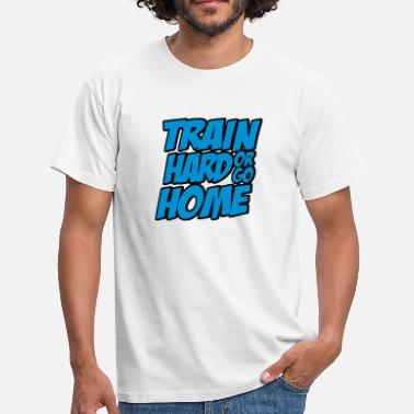 Triathlon Train Hard Or Go Home Bodybuilding Shirt T-Shirt Gym - Männer T-Shirt
