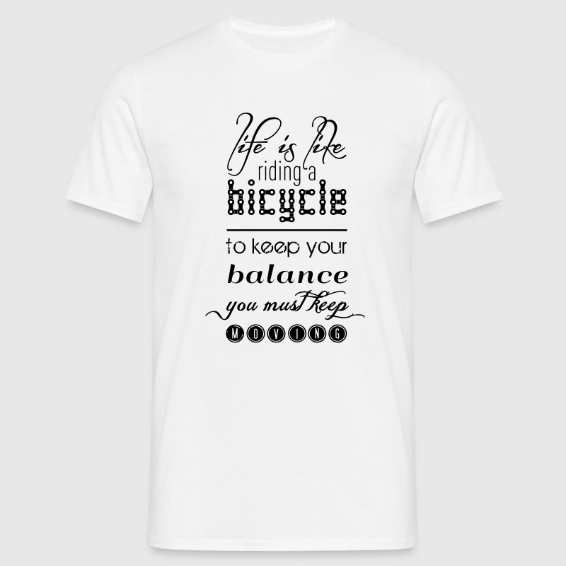 Life is like riding a bicycle - Männer T-Shirt