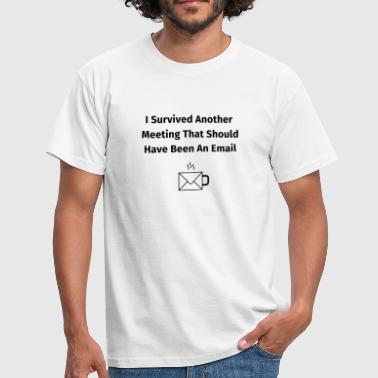 I Survived Another Meeting - Mannen T-shirt
