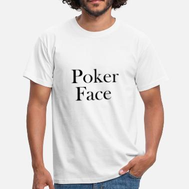 Poker Face Poker Face - Men's T-Shirt