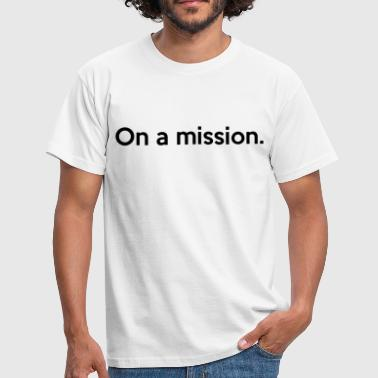 Mission On a mission. - Men's T-Shirt